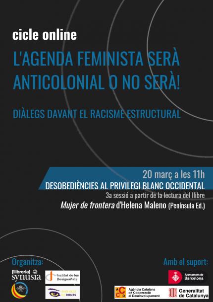 [3a sessió Cicle] L'agenda feminista serà anticolonial o no serà: desobediències al privilegi blanc occidental