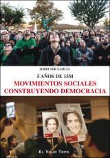 Movimientos sociales construyendo democracia. 5 años del 15M
