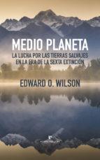Medio planeta: la lucha por las tierras salvajes en la era de la sexta extinción