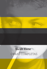 Sarah Kane. Obras completas