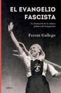 evangelio fascista, El. La formación de la cultura política del franquismo