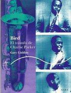 Bird. El triunfo de Charlie Parker