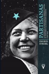 Partisanas. La mujer en la resistencia armada contra el fascismo y la ocupación alemana (1936-1945)